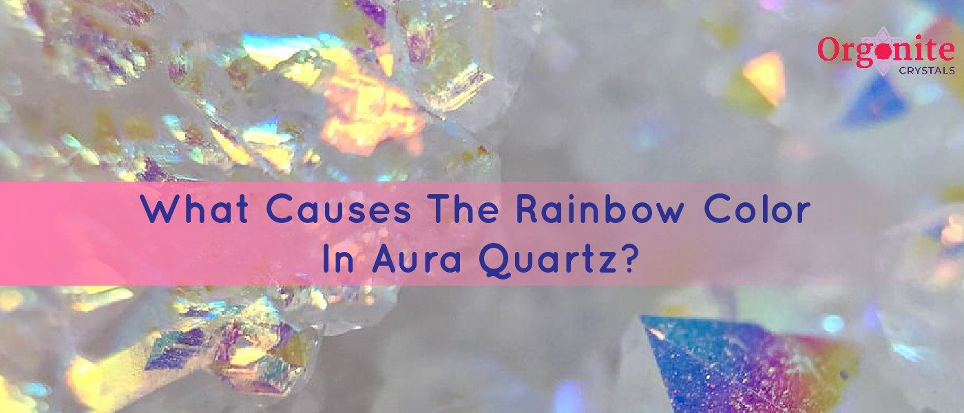 What Causes The Rainbow Color In Aura Quartz?