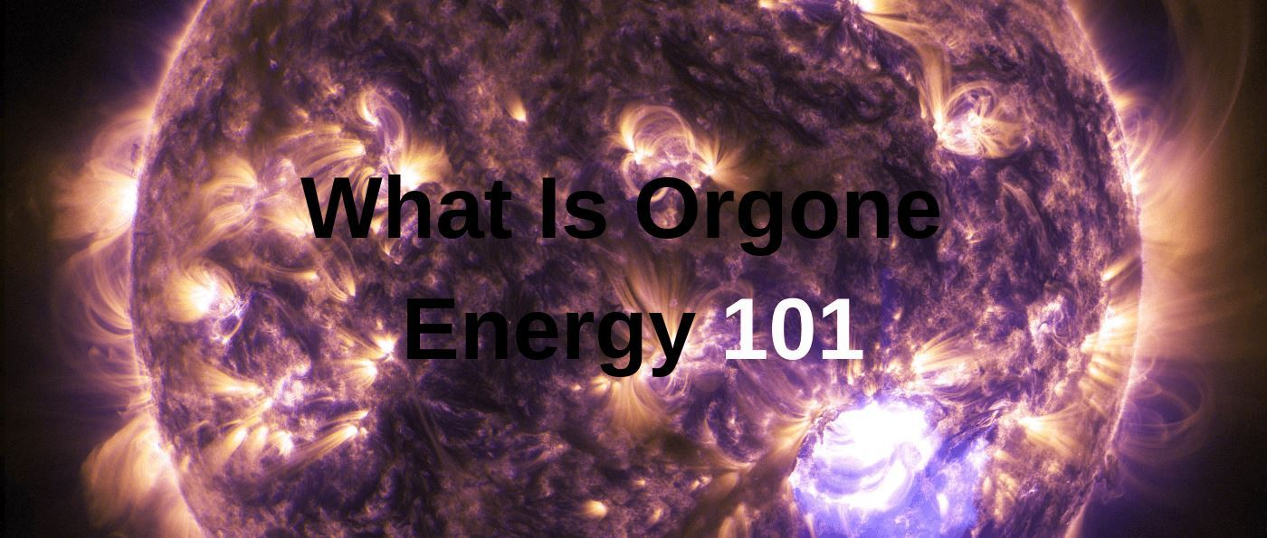 What Is Orgone Energy 101