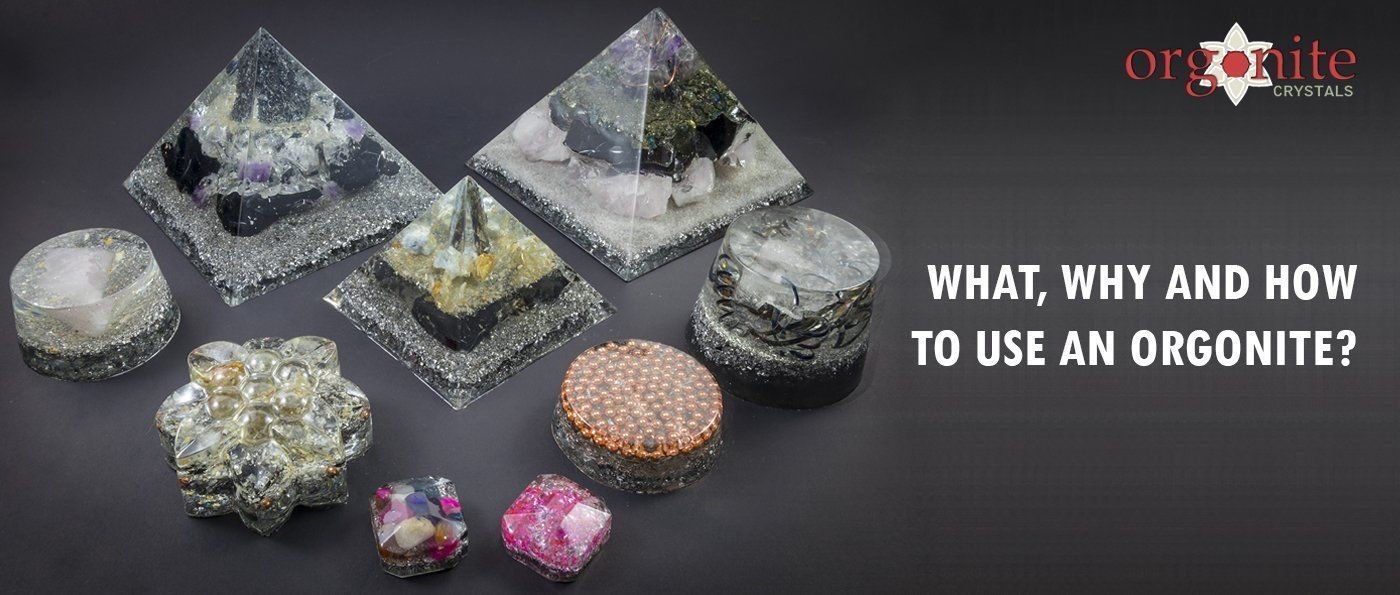 What, Why and How to use an Orgonite?