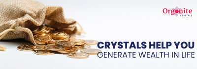 Crystals help you generate wealth in life