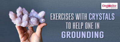 EXERCISES WITH CRYSTALS TO HELP ONE IN GROUNDING