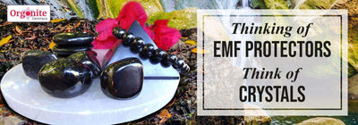 THINKING OF EMF PROTECTORS – THINK OF CRYSTALS
