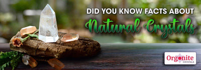 DID YOU KNOW FACTS ABOUT NATURAL CRYSTALS
