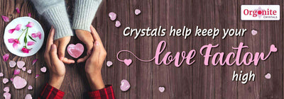 CRYSTALS HELP KEEP YOUR LOVE FACTOR HIGH