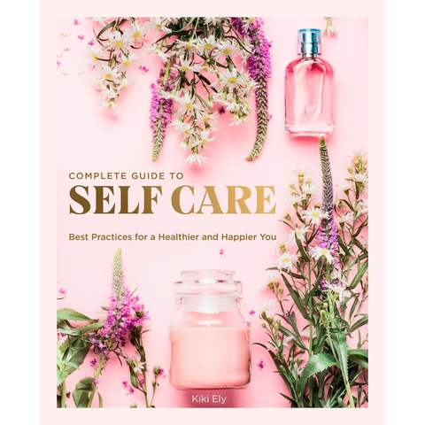 Complete Guide to Self-Care by Kiki Ely