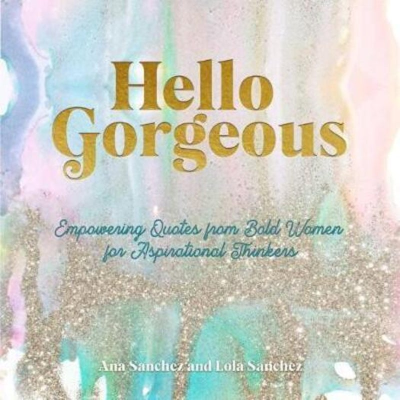 Hello Gorgeous - Ana Sanchez-Gal And Lola Sanchez Herrero