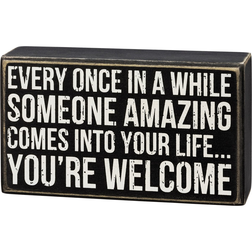 Someone Amazing You're Welcome Box Sign