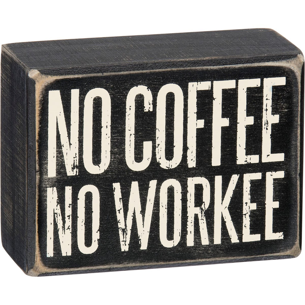 No Coffee No Workee Box Sign