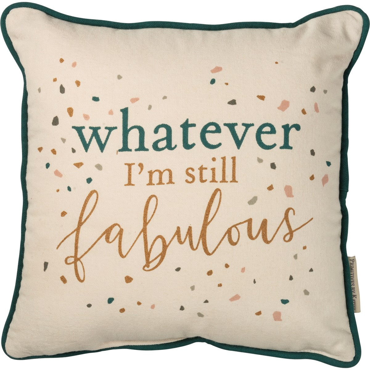 Whatever I'm Still Fabulous Pillow
