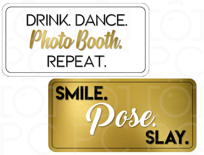 Drink. Dance. Photo Booth. Repeat. / Smile. Pose. Slay.