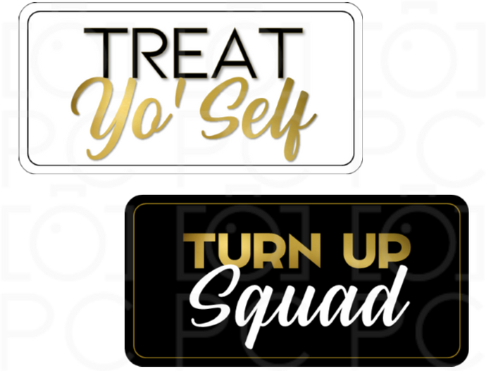 Treat Yo' Self / Turn Up Squad