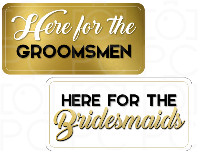 B-Stock Here for the Groomsmen / Here for the Bridesmaids