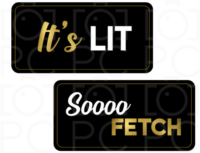 It's LIT / Soooo Fetch