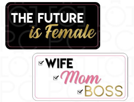 The Future is Female / Wife ✔ Mom ✔ Boss ✔