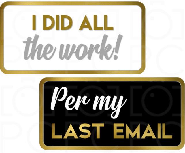 I Did all the Work! / Per my Last Email