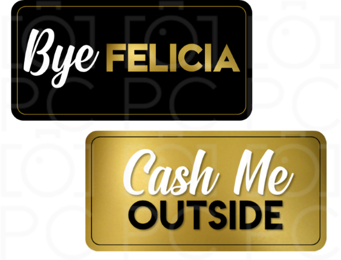 Bye Felicia / Cash Me Outside