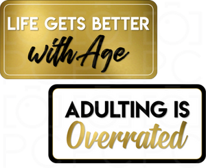 Life Gets Better with Age / Adulting is Overrated