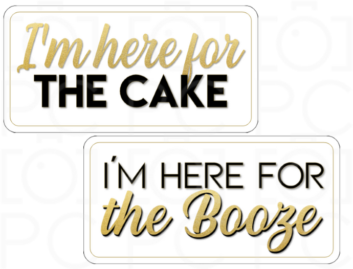 I'm here for the Cake / I'm here for the Booze