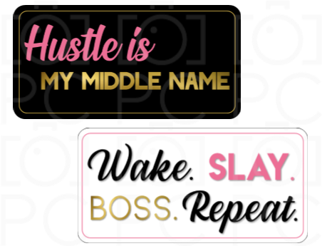 Hustle is my middle name / Wake. Slay. Boss. Repeat.