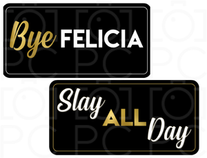 Bye Felicia / Slay All Day
