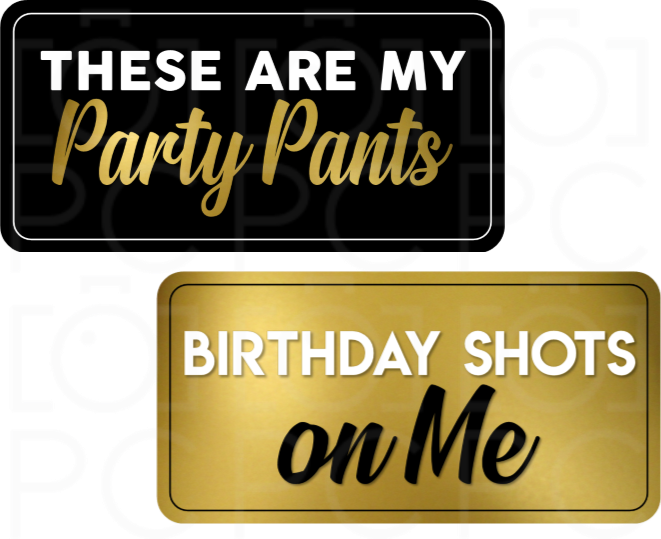 These are My Party Pants / Birthday Shots on Me