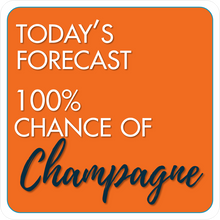Load image into Gallery viewer, B-Stock - Save Water Drink Champagne! / Today's Forecast 100% chance of Champagne