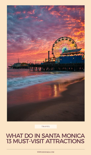 What Do In Santa Monica - 13 Must-Visit Attractions