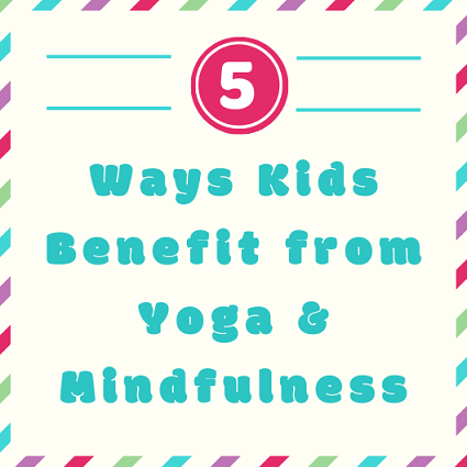 5 Ways Kids Benefit from Yoga & Mindfulness
