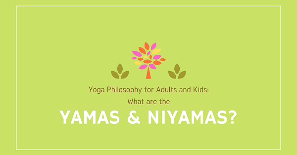 Yoga Philosophy for Adults and Kids: What are the Yamas and Niyamas?
