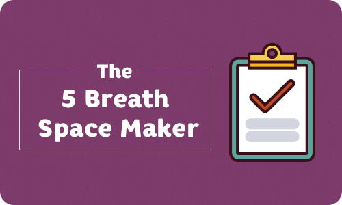 The 5 Breath Space Maker