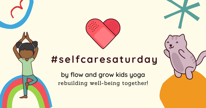 Rebuilding well-being together during COVID: #selfcaresaturday by Flow & Grow Kids Yoga!