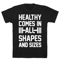 HEALTHY COMES IN ALL SHAPES AND SIZES T-SHIRT