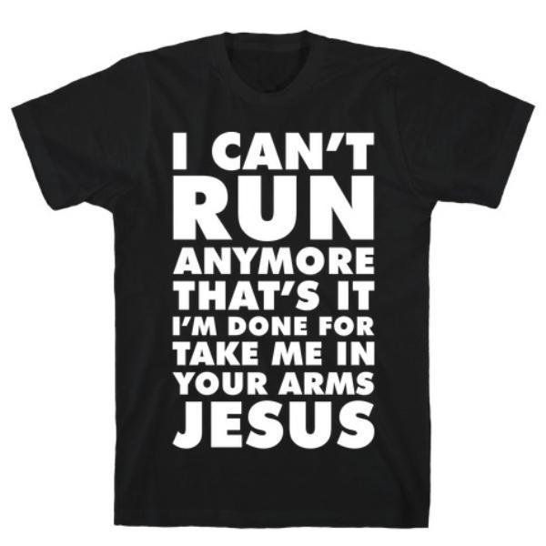 I CAN'T RUN ANYMORE JESUS T-SHIRT