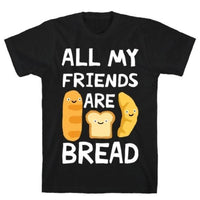 ALL MY FRIENDS ARE BREAD T-SHIRT