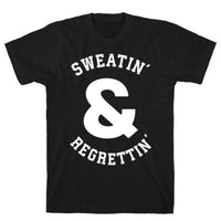 SWEATIN' & REGRETTIN' T-SHIRT