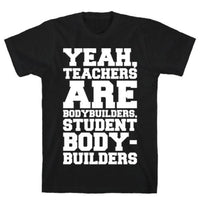 TEACHERS ARE BODYBUILDERS LIFTING WHITE PRINT T-SHIRT