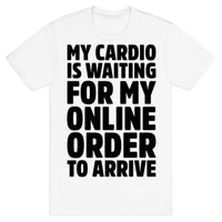 MY CARDIO IS WAITING FOR MY T-SHIRT