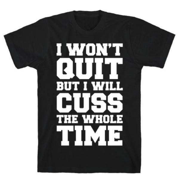 I WON'T QUIT BUT  T-SHIRT