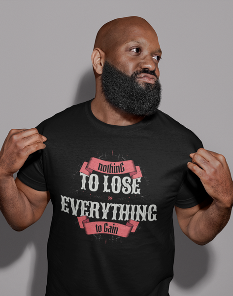 To Lose Everthing T-shirt