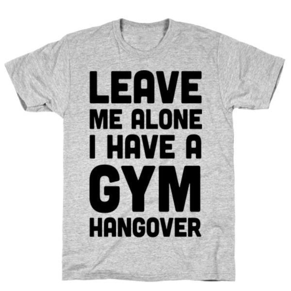 LEAVE ME ALONE I HAVE A GYM HANGOVER GREY  T-SHIRT