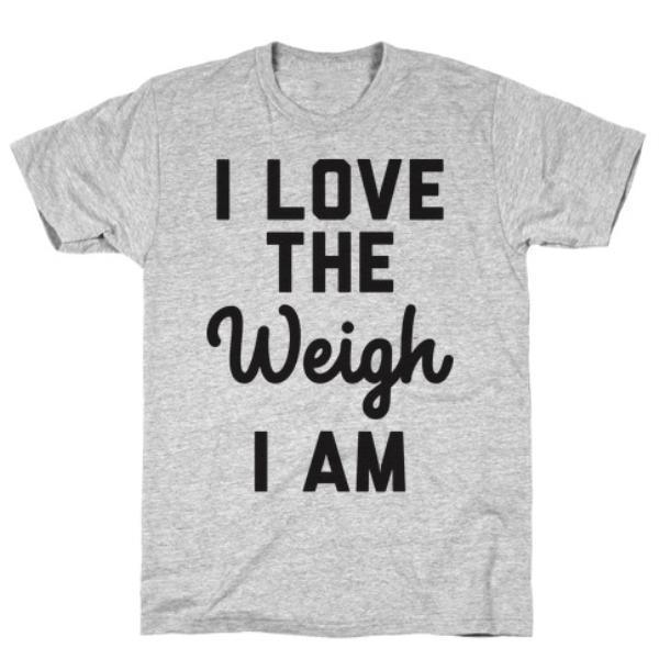 I LOVE THE WEIGH I AM GREY T-SHIRT
