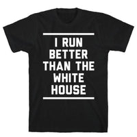 I RUN BETTER THAN THE WHITE HOUSE T-SHIRT