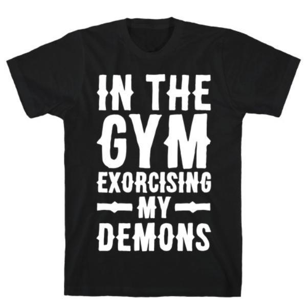 IN THE GYM EXORCISING MY DEMONS WHITE PRINT T-SHIRT