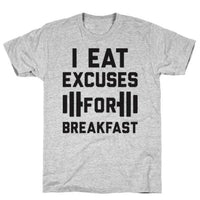 I EAT EXCUSES FOR BREAKFAST GREY  T-SHIRT