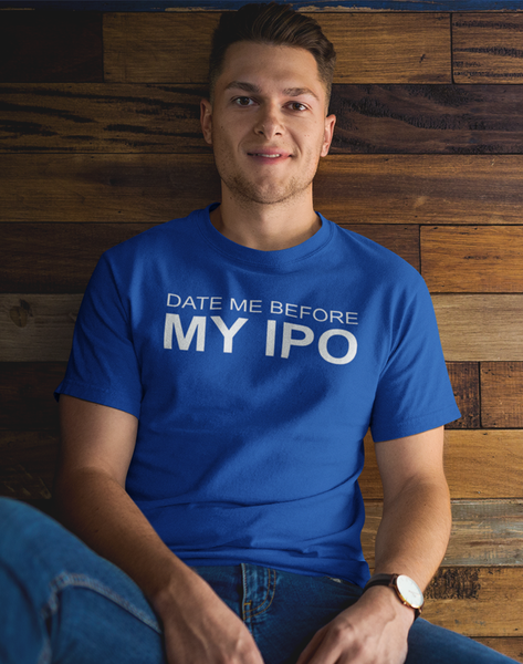 Date me Before My Ipo T-shirt