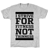 I STRIVE FOR FITNESS NOT THINNESS T-SHIRT