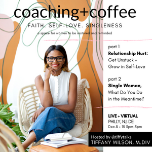 Coaching + Coffee Sessions Part 1 Relationship Hurt: Get Unstuck + Grow in Self-Love