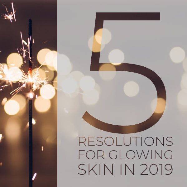 5 Resolutions for glowing skin in 2019