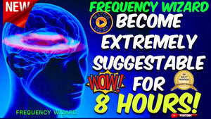 BECOME EXTREMELY SUGGESTABLE FOR 8 HOURS STRAIGHT! WARNING USE WITH CAUTION! FREQUENCY  WIZARD