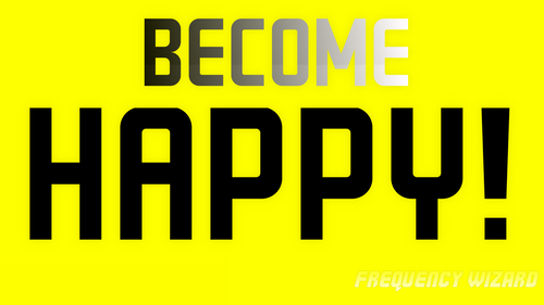 BECOME HAPPY! PURE HAPPINESS FREQUENCY! BE THE HAPPIEST VERSION OF YOURSELF! LIFE CHANGING! FREQUENCY WIZARD